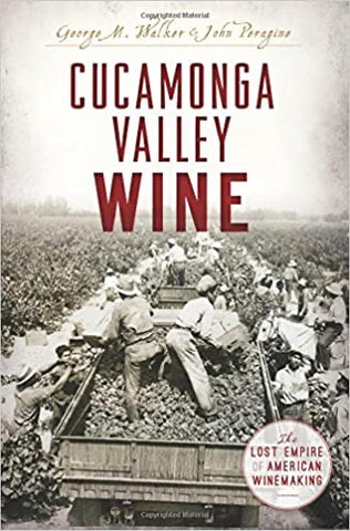 Cucamonga Valley Wine: The Lost Empire of American Winemaking