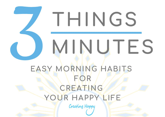 Free to Print 3 Things 3 Minutes every morning for Creating Happy