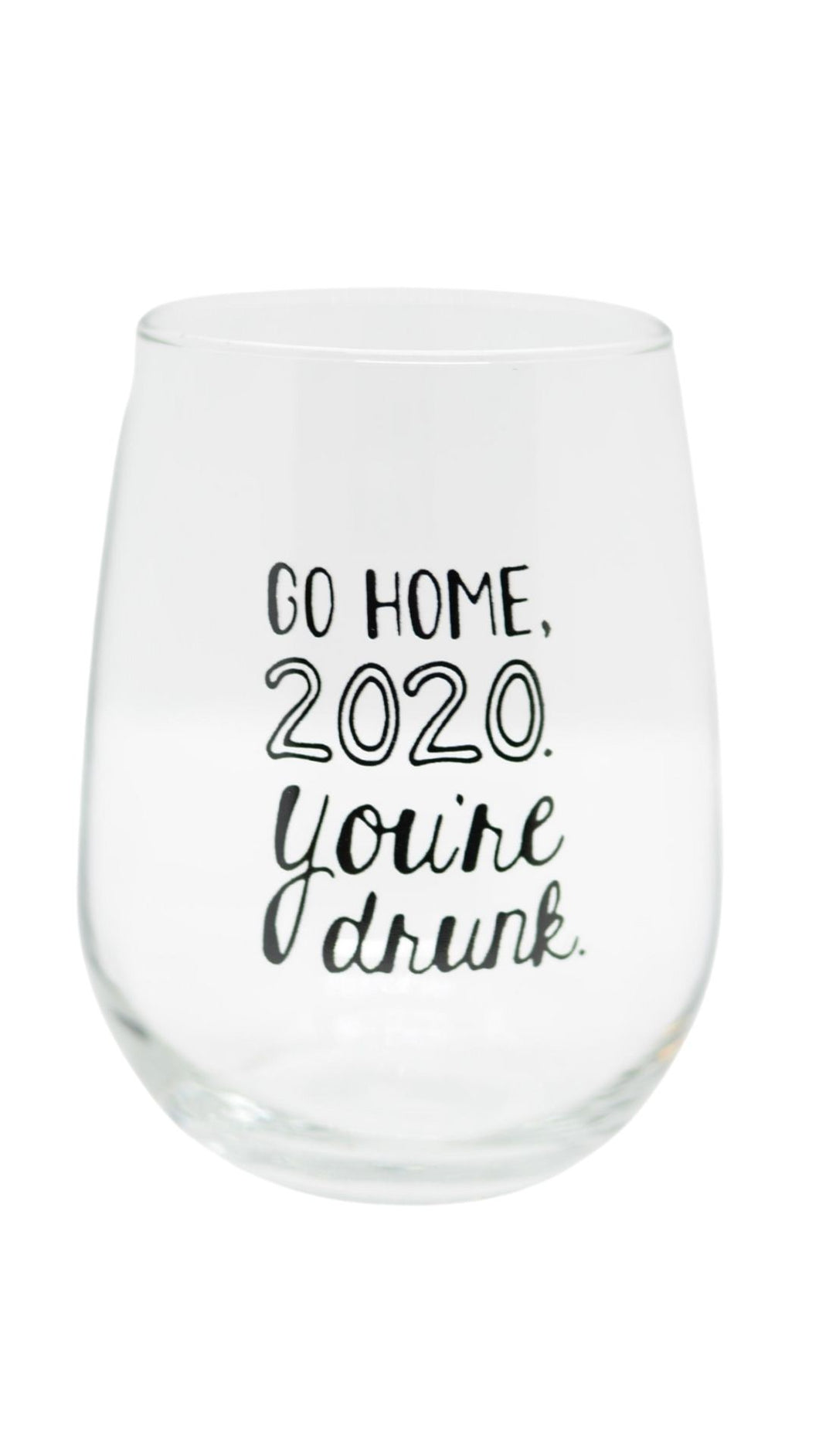 Go Home, 2020. You're Drunk. Stemless Wine Glass