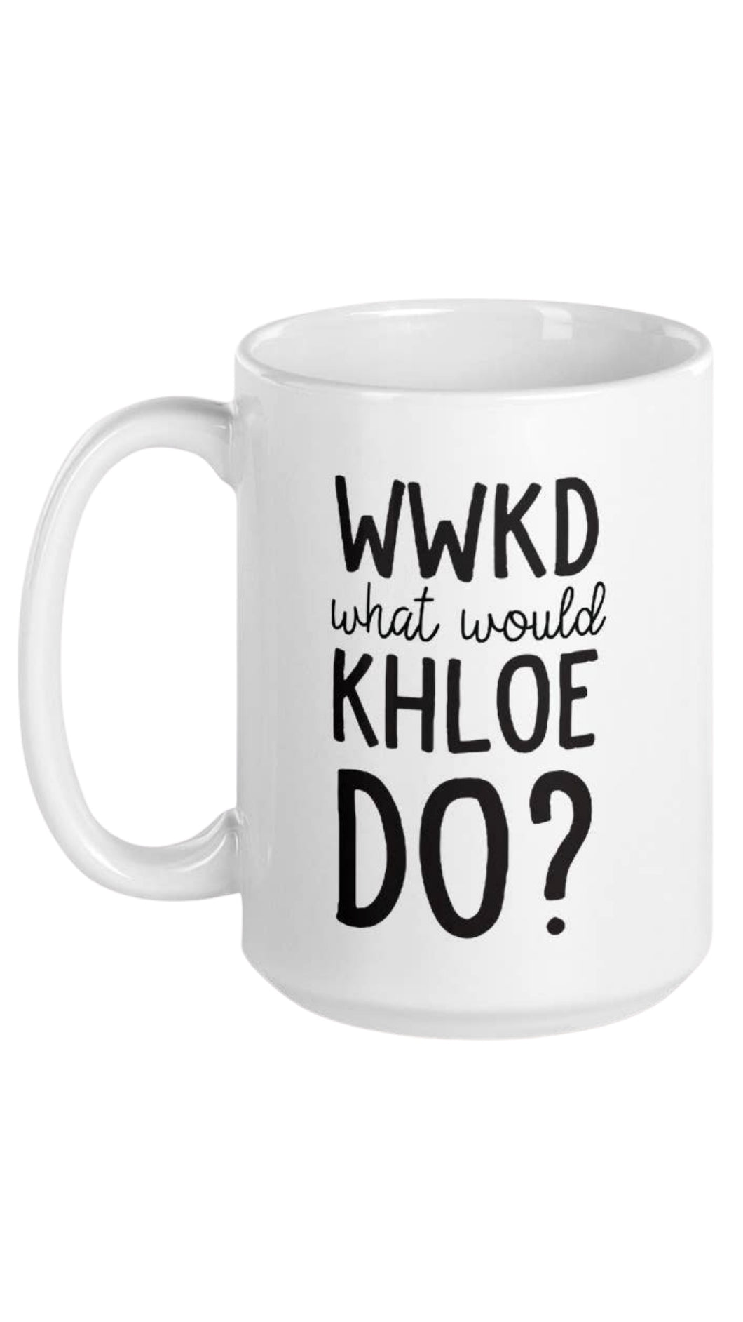 What would Khloe do? Mug