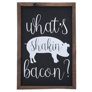 What's Shakin' Bacon? Framed Saying Sign