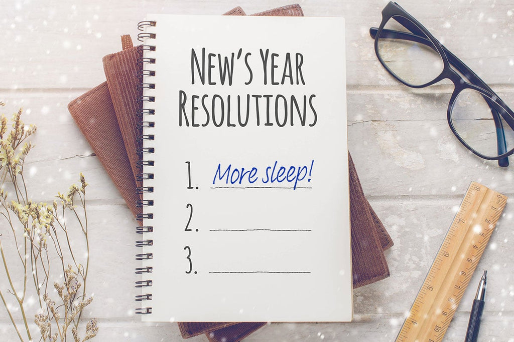 MAKE YOUR NEW YEAR'S RESOLUTION TO GET MORE SLEEP!