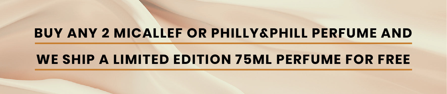 Buy any 2 micallef or philly&Phill perfume and get a limited edition 75ml perfume for free