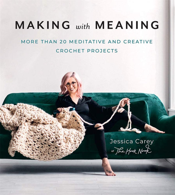 Making With Meaning: 20 Meditative and Creative Crochet Projects