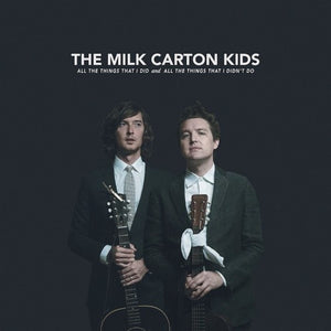 Milk Carton Kids, The - All The Things That I Did And All The Things That I Didn't Do