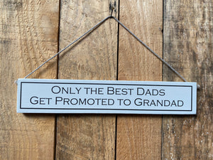 "Sign - ""Only the best dads get promoted to grandad"""