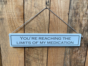 "Sign - ""You're reaching the limits of my medication"""