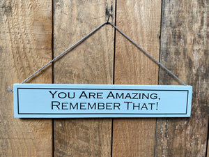 "Sign - ""You are amazing, remember that"""