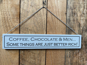 "Sign - ""Coffee, chocolate & men...some things are just better rich"""