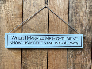 "Sign - ""When I married Mr right I didn't know his middle name was always"""
