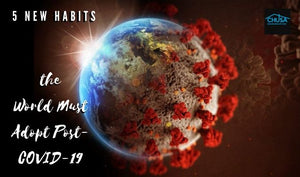 5 New Habits the World Must Adopt Post-COVID-19