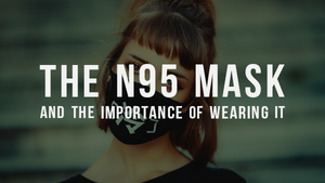 The N95 mask and the importance of wearing it