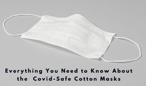 Everything You Need to Know About the Covid-Safe Cotton Masks
