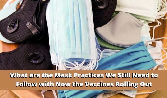 What are the Mask Practices We Still Need to Follow with Now the Vaccines Rolling Out