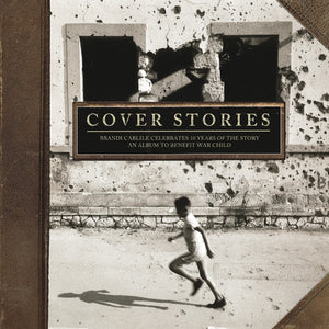 Various Artists: Cover Stories: Brandi Carlile Celebrates 10 Years Of The Story (An Album To Benefit War Child)