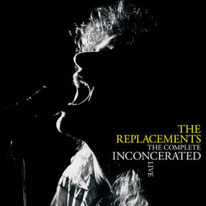 Replacements, The: The Complete Inconcerated Live