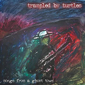 Trampled By Turtles: Songs from a Ghost Town