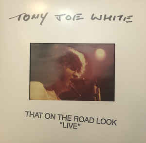 "Tony Joe White: That On The Road Look ""Live"""