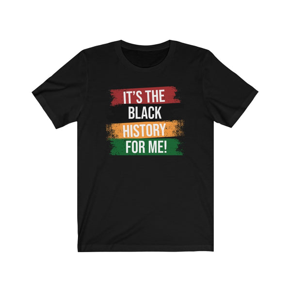 Its the Black History For Me Unisex Jersey Short Sleeve Tee