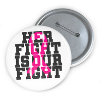 Her Fight is Our Fight Custom Pin Buttons