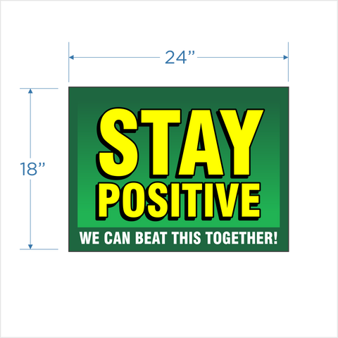 """Stay Positive"" 18""x24"" Coroplast sign"