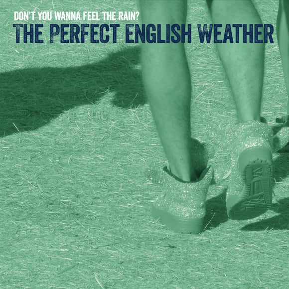 The Perfect English Weather - Don't You Wanna Feel The Rain?