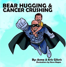 Load image into Gallery viewer, Bear Hugging and Cancer Crushing - Children's Book
