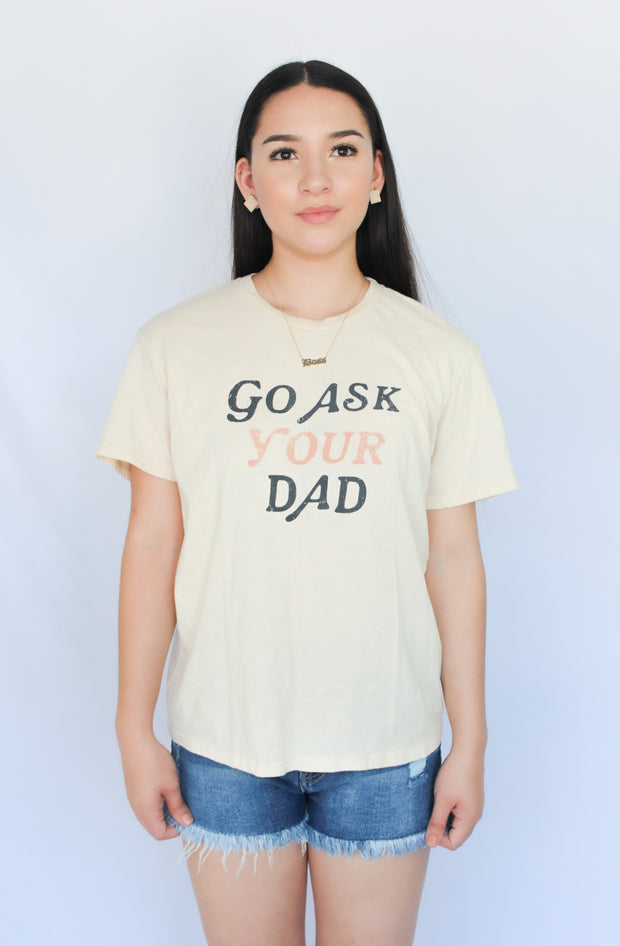 GO ASK YOU DAD GRAPHIC TEE - Nouveau Marketplace