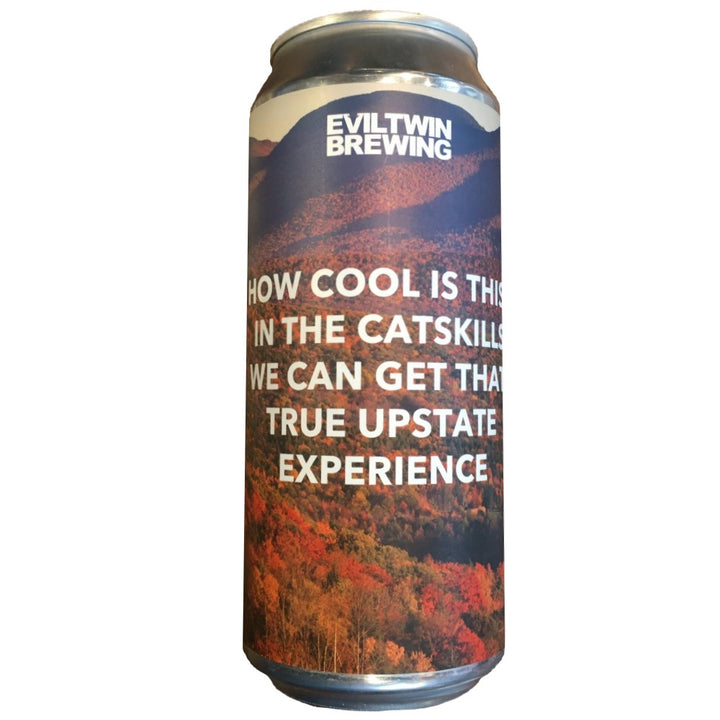 EVIL TWIN HOW COOL IS THIS? IN THE CATSKILLS WE CAN GET THAT TRUE UPSTATE EXPERIENCE (LATA) - CebadaMalteada
