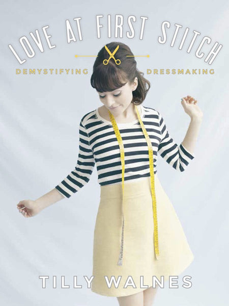 Love at First Stitch - Sunday Times bestselling book by Tilly and the Buttons - includes five free full-scale sewing patterns!