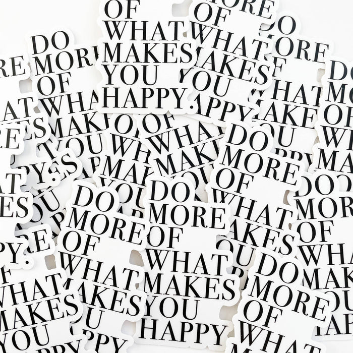 Do More of What Makes You Happy Sticker