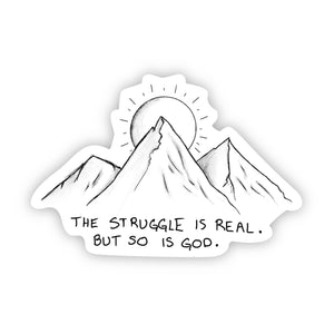 The Struggle Is Real but So Is God - Faith Sticker Mountain