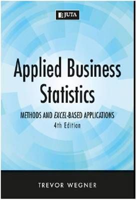 Applied Business Statistics: Methods & Excel-Based Applications by Wegner, T