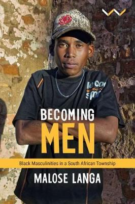 Becoming Men : Black masculinities in a South African township by Malose Langa