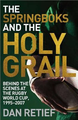The Springboks and the Holy Grail : Behind the Scenes at the Rugby World Cup, 1995-2007
