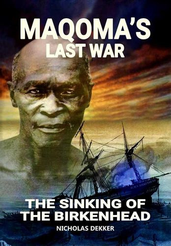 Maqoma's Last War: The Sinking of the Birkenhead by Dekker, N.