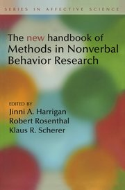 New Handbook of Methods in Nonverbal Behavior Research, Edited by Jinni Harrigan, Robert Rosenthal, and Klaus Scherer