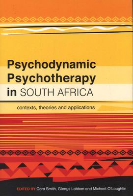 Psychodynamic Psychotherapy in South Africa: Contexts, Theories & Applications by Smith, C et al