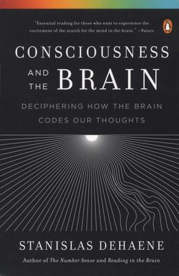Consciousness and the Brain: Deciphering how the Brain Codes oue Thoughts by Dehaene, S