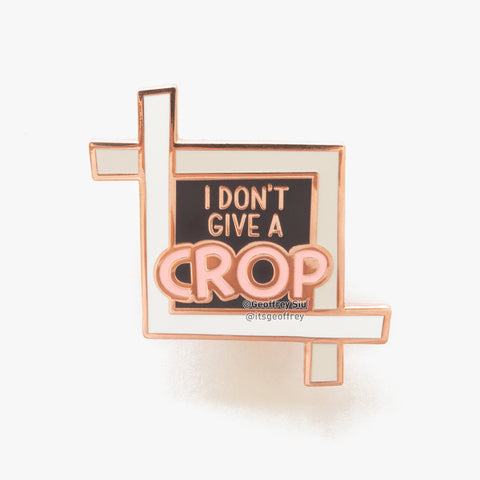 I Don't Give A Crop Hard Enamel Pin