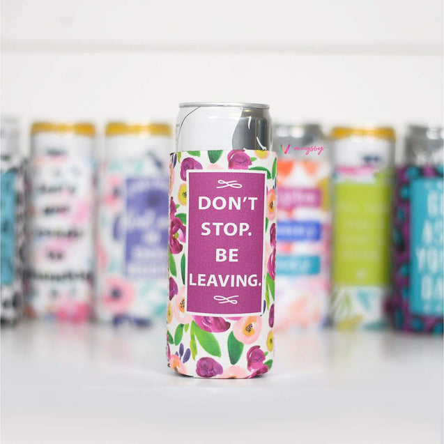 Don't Stop. Be Leaving Slim Can Cooler
