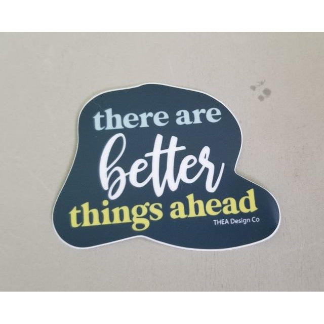There are Better Things Ahead Sticker