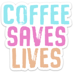 Coffee Saves Lives Sticker