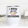 """I Make Pour Decisions"" Wine Cup"