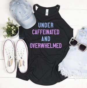 Under Caffeinated & Overwhelmed Rocker Tank