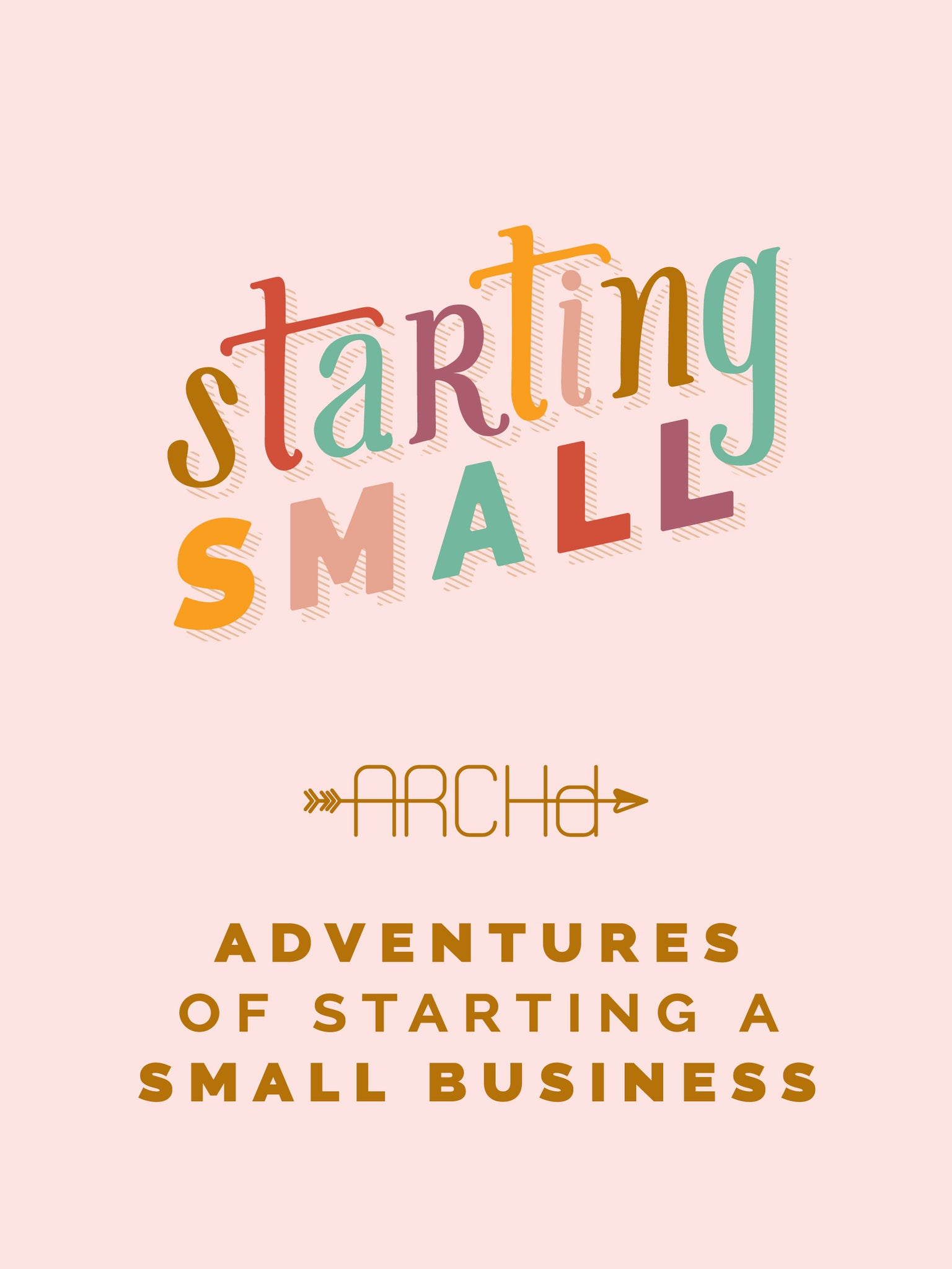Starting Small Adventures of Starting a Small Business