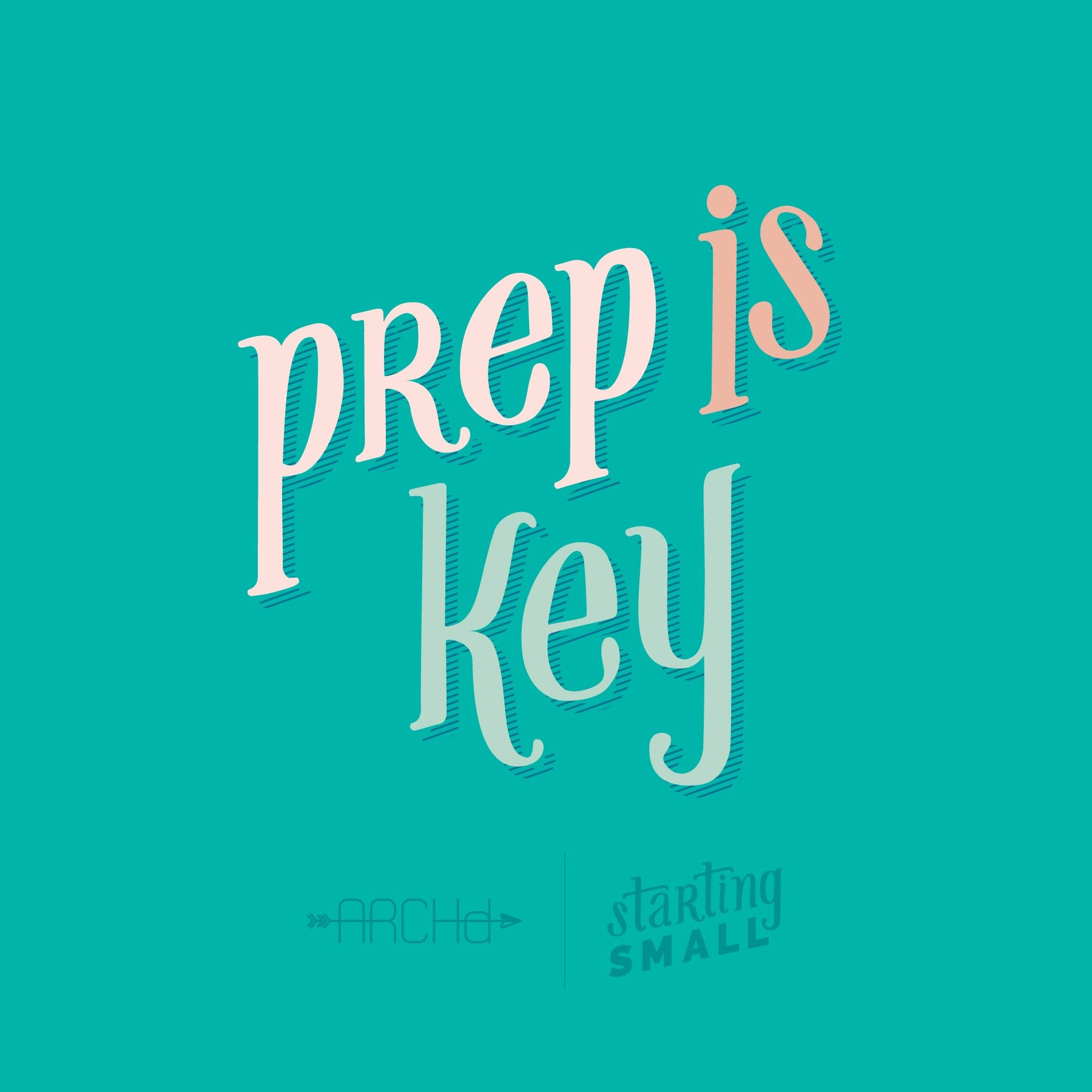 Prep is Key Starting Small a blog series by ARCHd about the Adventures of Starting a Small Business