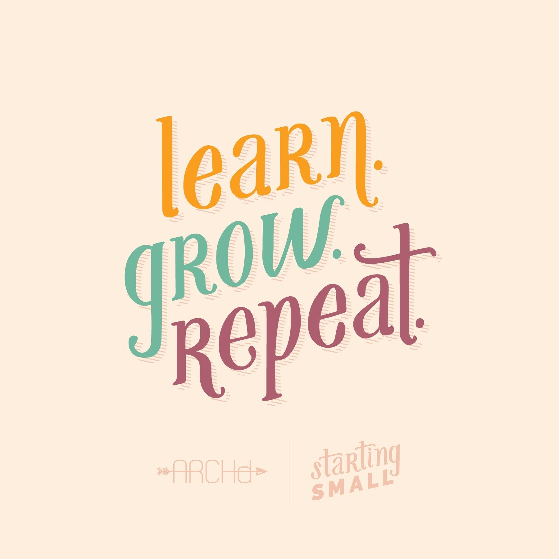 Learn Grow Repeat Starting Small a blog series by ARCHd about the adventures of starting a small business