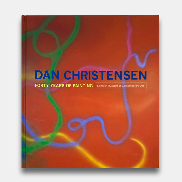 Dan Christensen: Forty Years of Painting