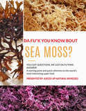 DA FU*K YOU KNOW BOUT SEA MOSS?
